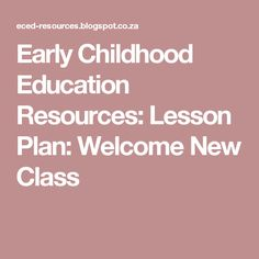 Early Childhood Education Resources: Lesson Plan: Welcome New Class