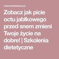 Zobacz jak picie octu jabłkowego przed snem zmieni Twoje życie na dobre! | Szkolenia dietetyczne Herbal Medicine, Healthy Tips, Health And Beauty, Diabetes, Smoothies, Herbalism, Remedies, Health Fitness, Food And Drink