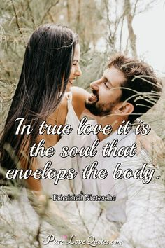 In true love it is the soul that envelops the body. #truelove #truelovequotes #quote #quotes Without You Quotes, Pure Love Quotes, Best Love Quotes, Romantic Love Quotes, Love Others, Love You, Nietzsche Quotes, Body Quotes, Friedrich Nietzsche