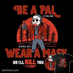 Be A Pal Like Jason | Shirtoid #coronavirus #covid19 #facemask #film #fridaythe13th #hockeymask #horror #jasonvoorhees #mask #movies #pandemic #sketchdemao