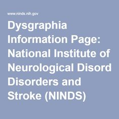 Dysgraphia Information Page: National Institute of Neurological Disorders and Stroke (NINDS)