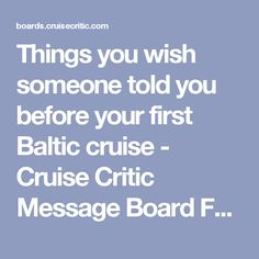 Things you wish someone told you before your first Baltic cruise - Cruise Critic Message Board Forums