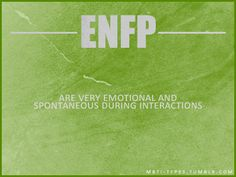 ENFP. Emotional & spontaneous