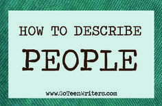 Go Teen Writers: How To Describe People