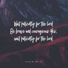 •wait patiently for the Lord•