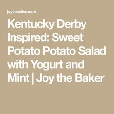 Kentucky Derby Inspired: Sweet Potato Potato Salad with Yogurt and Mint | Joy the Baker