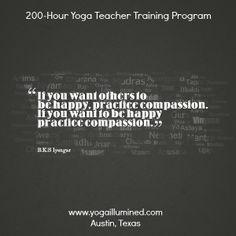 If you want others to be happy, practice compassion. If you want to be happy practice compassion. ~B.K.S Iyengar #Yoga #YogaTeacherTraining #Austin #Texas