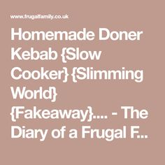 Homemade Doner Kebab {Slow Cooker} {Slimming World} {Fakeaway}.... - The Diary of a Frugal Family