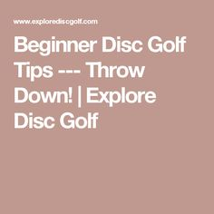 Beginner Disc Golf Tips --- Throw Down! | Explore Disc Golf