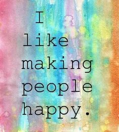 I like making people happy life quotes quotes quote happy life lessons life sayings