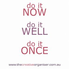 Today I would like to share my productivity mantra with you Whatever your task is: do it now, do it well, do it once!  ‪#‎productivity‬ ‪#‎getorganised‬