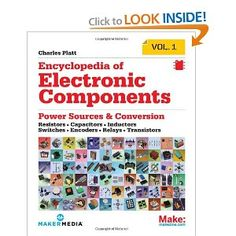 Encyclopedia of Electronic Components Volume 1: Resistors, Capacitors, Inductors, Switches, Encoders, Relays, Transistors: Charles Platt: 9781449333898: Amazon.com: Books