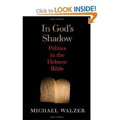 In God's Shadow: Politics in the Hebrew Bible: Michael Walzer: 9780300180442: Amazon.com: Books * really want this *