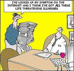 """This cartoon explains the saying """"you can't believe everything you read on the internet"""", the internet is supposed to be reliable, yet there is so much untrustworthy information. This is especially true when people look up their symptoms instead of physically going to the doctor who is completely educated on the problem."""