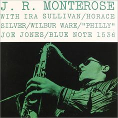 J.R. Monterose Label: Blue Note 1536, 1 9 5 6 Design: Reid Miles Photo: Francis Wolff