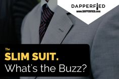 The Slim Suit: What's the Buzz? - http://www.dapperfied.com/the-slim-suit-whats-the-buzz/