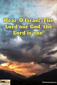 Deuteronomy 6:4 / Hear, O Israel: The Lord our God, the Lord is one.