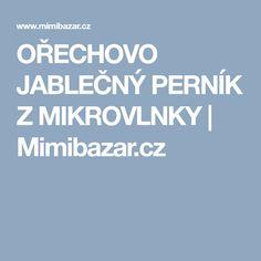 OŘECHOVO JABLEČNÝ PERNÍK Z MIKROVLNKY | Mimibazar.cz