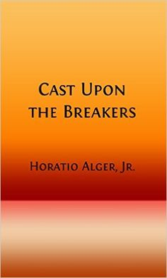 Amazon.com: Cast Upon the Breakers (Illustrated) (Classic Fiction for Young Adults Book 178) eBook: Horatio Alger Jr.: Kindle Store