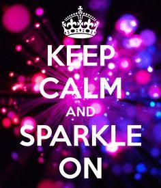 KEEP CALM AND SPARKLE ON