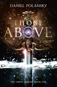 An epic fantasy book requires an epic cover. Here's the one for THOSE ABOVE by Daniel Polansky.