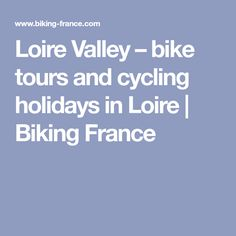 Loire Valley – bike tours and cycling holidays in Loire | Biking France