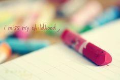 I miss my childhood