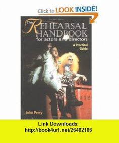 The Rehearsal Handbook for Actors and Directors A Practical Guide (9781861264435) John Perry , ISBN-10: 1861264437  , ISBN-13: 978-1861264435 ,  , tutorials , pdf , ebook , torrent , downloads , rapidshare , filesonic , hotfile , megaupload , fileserve