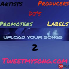 Artists Dj's producers promoters record Labels… Upload your music to www.tweetmysong.com