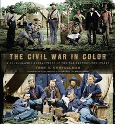 The Civil War in Color: A Photographic Reenactment of the War Between the States, by John C. Guntzelman | ISBN-13: 9781402790812.