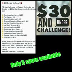 1 product a month for 3 months. All natural products and these are our $30 and under! Then tell me how you feel! 775-217-6673