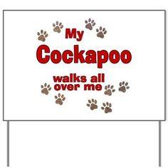 My Cockapoo Walks All Over Me Yard Sign on CafePress.com