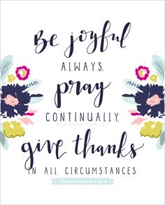 joyful always, pray continually, give thanks in all circumstances (hand lettered) 8 by 10 print Scripture art print with Bible verse for the home.Scripture art print with Bible verse for the home. Scripture Verses, Bible Verses Quotes, Bible Scriptures, Faith Quotes, Healing Scriptures, Healing Quotes, Thankful Scripture, Praise God Quotes, Scripture Images
