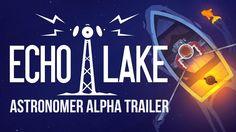 Echo Lake: Astronomer Alpha - Official Steam Trailer