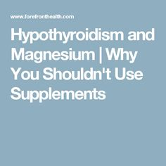 Hypothyroidism and Magnesium | Why You Shouldn't Use Supplements