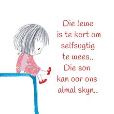 Die lewe is te kort om selfsugtig te wees. Wisdom Quotes, Qoutes, Afrikaanse Quotes, Sons, Motivational Quotes, Language, D1, Tart, Inspirational