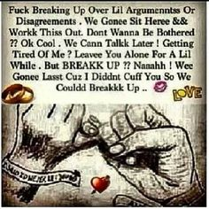 True shit don't get into a relationship just to break up. Ain't that the truth! Bae Quotes, Quotes For Him, Funny Quotes, Qoutes, Mood Quotes, Thug Quotes, Gangsta Quotes, Bitch Quotes, Girlfriend Quotes