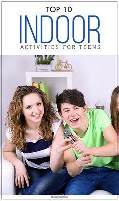 Top 10 Indoor Activities For Your Teen. Great ideas to survive the winter!