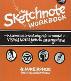 The Sketchnote Workbook: Advanced Techniques For Taking Visual Notes You Can Use Anywhere PDF