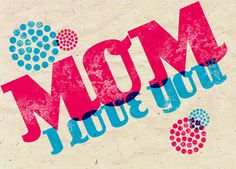 Mom I love you. Happy Mother's Day! - Click this image and turn your pictures into Greeting Cards today!