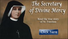 St. Faustina and the Divine Mercy of God  Pray the Divine Mercy Chaplet every day.