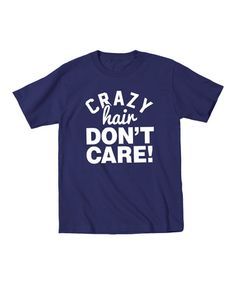 Loving this Navy 'Crazy Hair Don't Care' Tee - Toddler & Kids on #zulily! #zulilyfinds