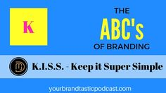 The ABCs of Branding in Real Estate. Letter K - K.I.S.S. Keep it Super Simple. Written by Dina Marie Joy of Your Brandtastic Podcast.