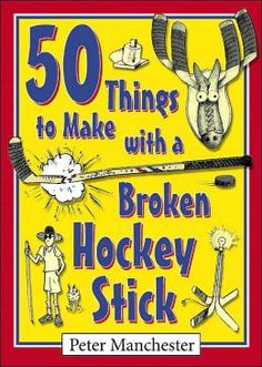 50 Things to Make with a Broken Hockey Stick by Peter Manchester | 9780864923585 | Paperback | Barnes & Noble
