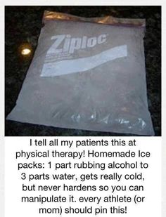 Ice pack for the first aid kits  One part alcohol three part water. Will not freeze solid so you can mold it to the area.