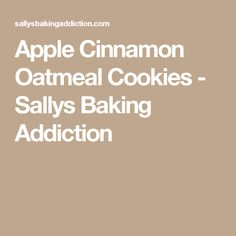 Apple Cinnamon Oatmeal Cookies - Sallys Baking Addiction