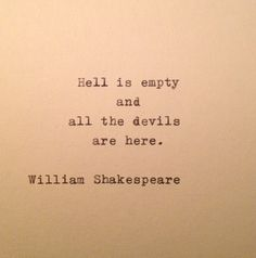 After seeing all the reports on how the evil monsters burned that poor soul alive & what they did to our Ambassador, I really do think Shakespeare said it best . Shakespeare Devils & Hell Quote Typed on Typewriter by farmnflea Hell Quotes, Poem Quotes, Lyric Quotes, Great Quotes, Words Quotes, Quotes To Live By, Life Quotes, Inspirational Quotes, Sayings