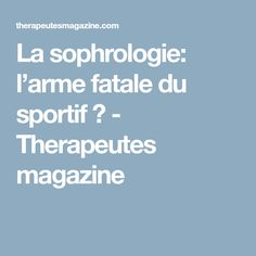 La sophrologie: l'arme fatale du sportif ? - Therapeutes magazine Preparation Physique, Yoga, Magazine, Athlete, Recipes, Warehouse, Newspaper