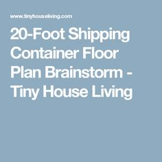 20-Foot Shipping Container Floor Plan Brainstorm - Tiny House Living