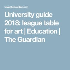 The study of - and training in - drawing, painting, sculpture, printmaking and other media University Guide, League Table, The Guardian, Art Education, Printmaking, Study, Training, Sculpture, Tips